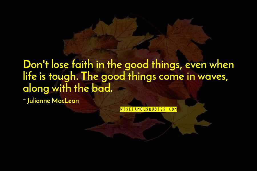Life's Good When Quotes By Julianne MacLean: Don't lose faith in the good things, even