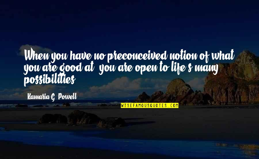 Life's Good When Quotes By Kamaria G. Powell: When you have no preconceived notion of what