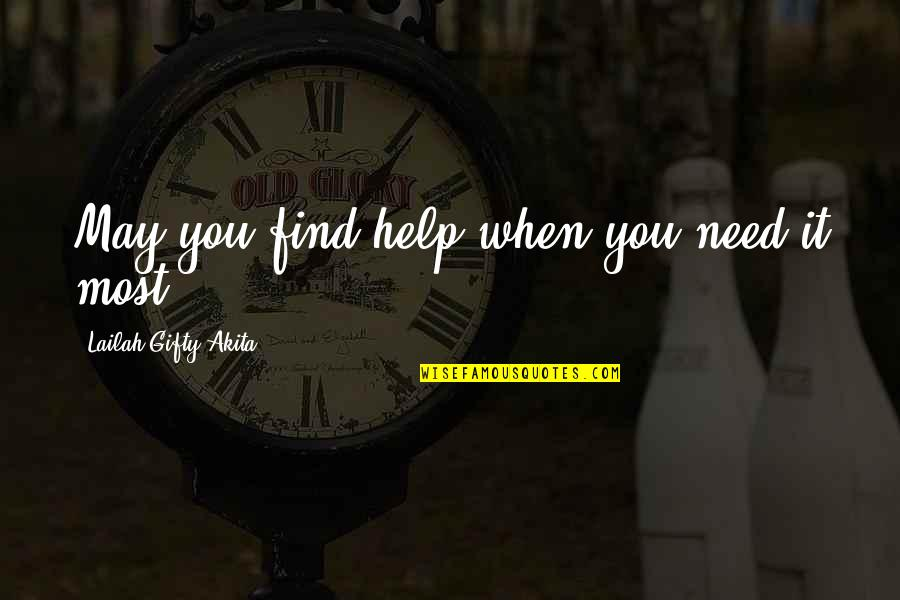 Life's Good When Quotes By Lailah Gifty Akita: May you find help when you need it