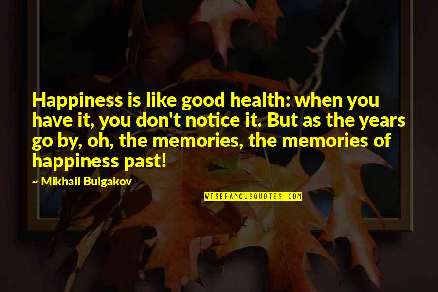 Life's Good When Quotes By Mikhail Bulgakov: Happiness is like good health: when you have