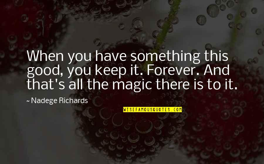 Life's Good When Quotes By Nadege Richards: When you have something this good, you keep