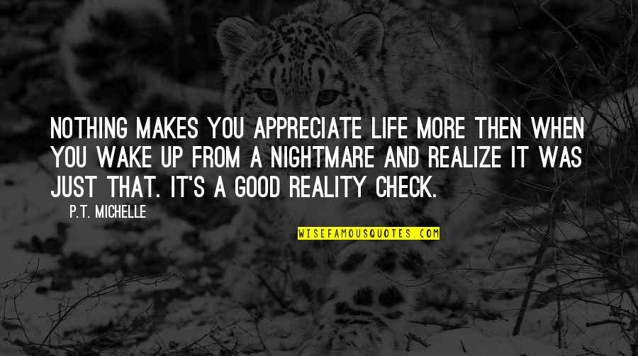 Life's Good When Quotes By P.T. Michelle: Nothing makes you appreciate life more then when