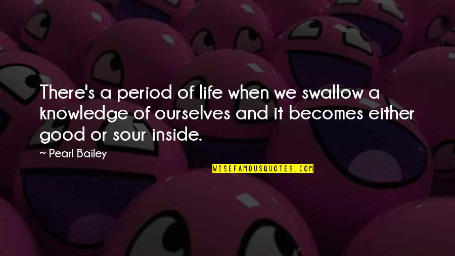 Life's Good When Quotes By Pearl Bailey: There's a period of life when we swallow