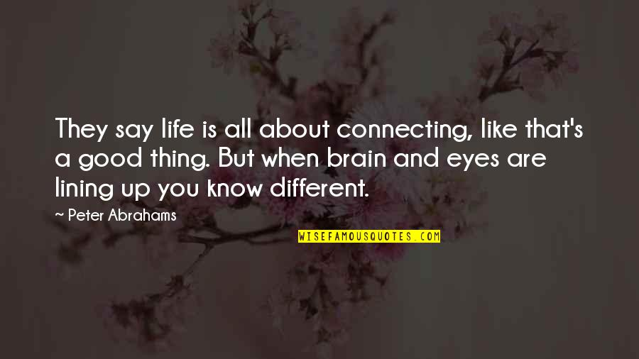 Life's Good When Quotes By Peter Abrahams: They say life is all about connecting, like