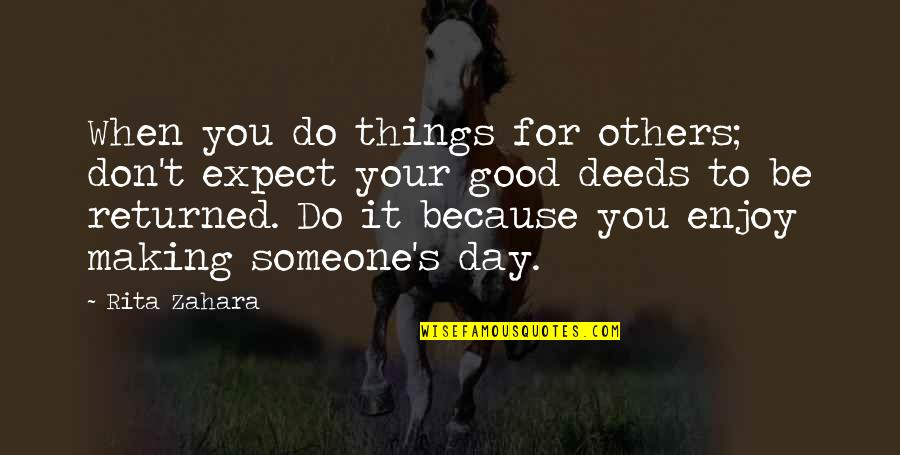Life's Good When Quotes By Rita Zahara: When you do things for others; don't expect