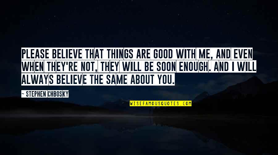 Life's Good When Quotes By Stephen Chbosky: Please believe that things are good with me,