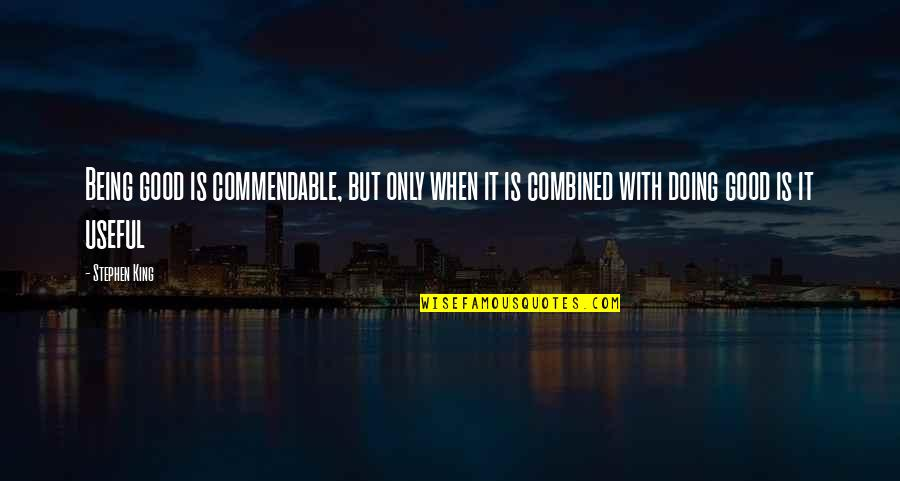 Life's Good When Quotes By Stephen King: Being good is commendable, but only when it