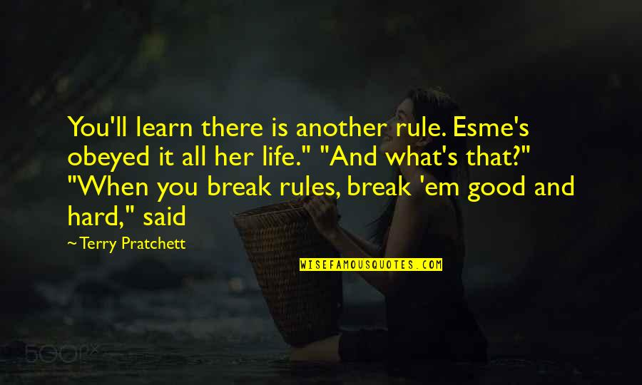 Life's Good When Quotes By Terry Pratchett: You'll learn there is another rule. Esme's obeyed
