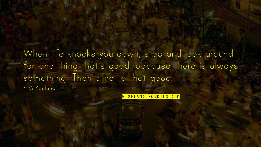 Life's Good When Quotes By Vi Keeland: When life knocks you down, stop and look