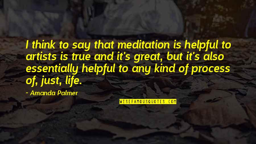 Life's Great Quotes By Amanda Palmer: I think to say that meditation is helpful
