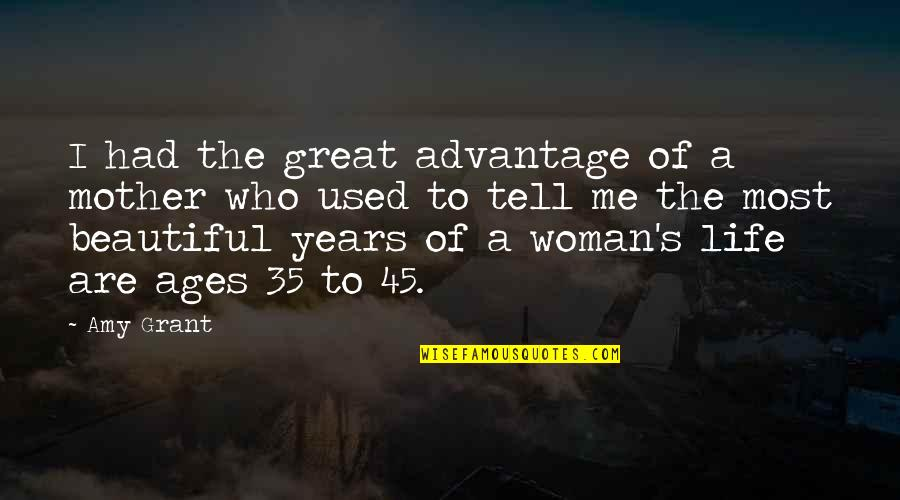 Life's Great Quotes By Amy Grant: I had the great advantage of a mother