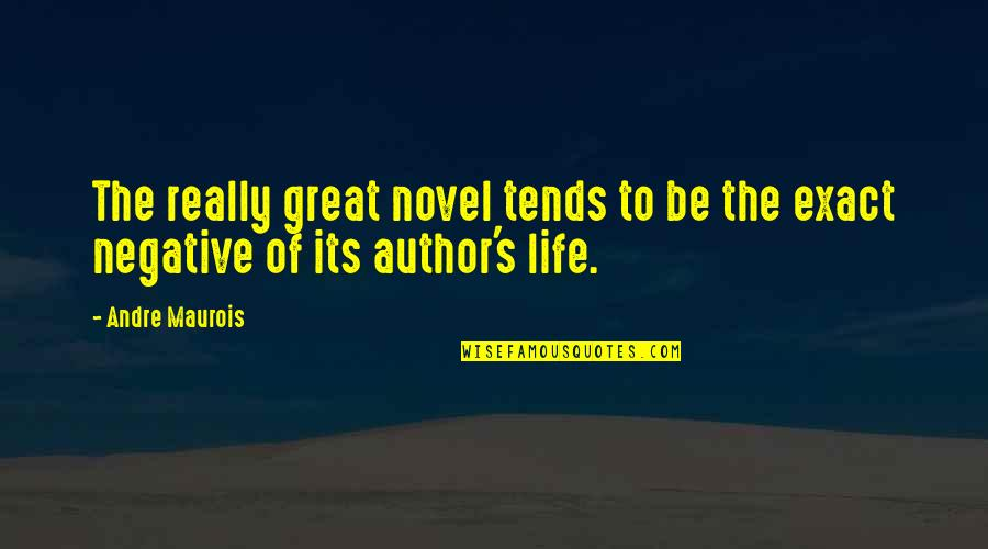 Life's Great Quotes By Andre Maurois: The really great novel tends to be the