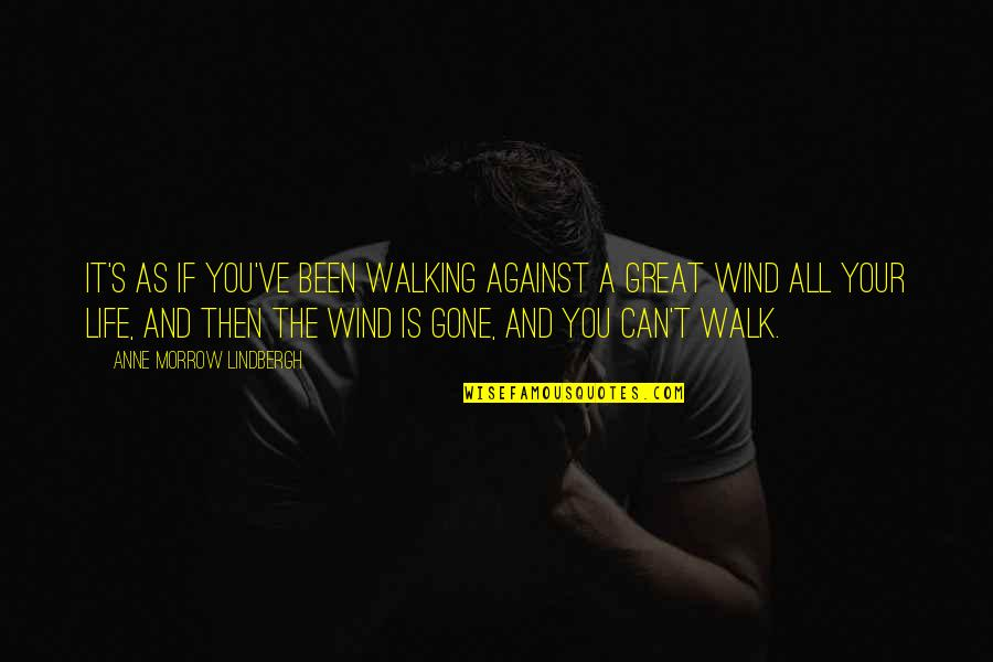 Life's Great Quotes By Anne Morrow Lindbergh: It's as if you've been walking against a