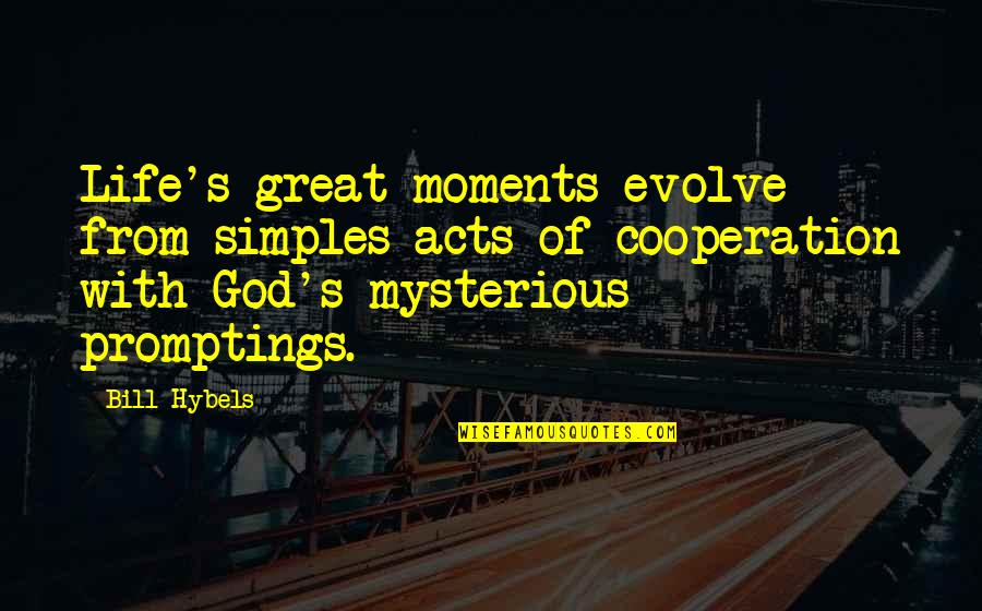 Life's Great Quotes By Bill Hybels: Life's great moments evolve from simples acts of
