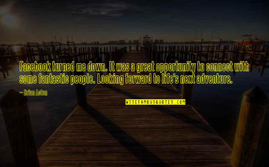 Life's Great Quotes By Brian Acton: Facebook turned me down. It was a great
