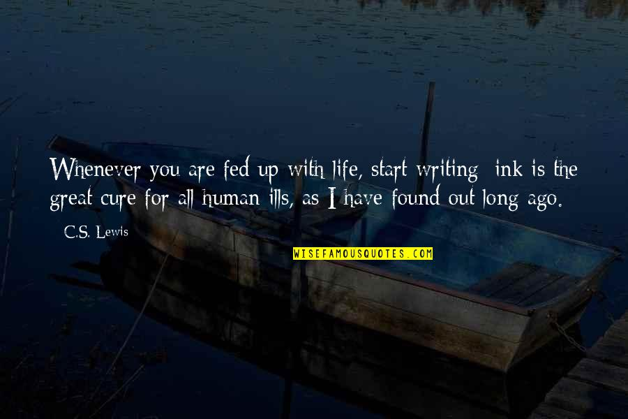 Life's Great Quotes By C.S. Lewis: Whenever you are fed up with life, start