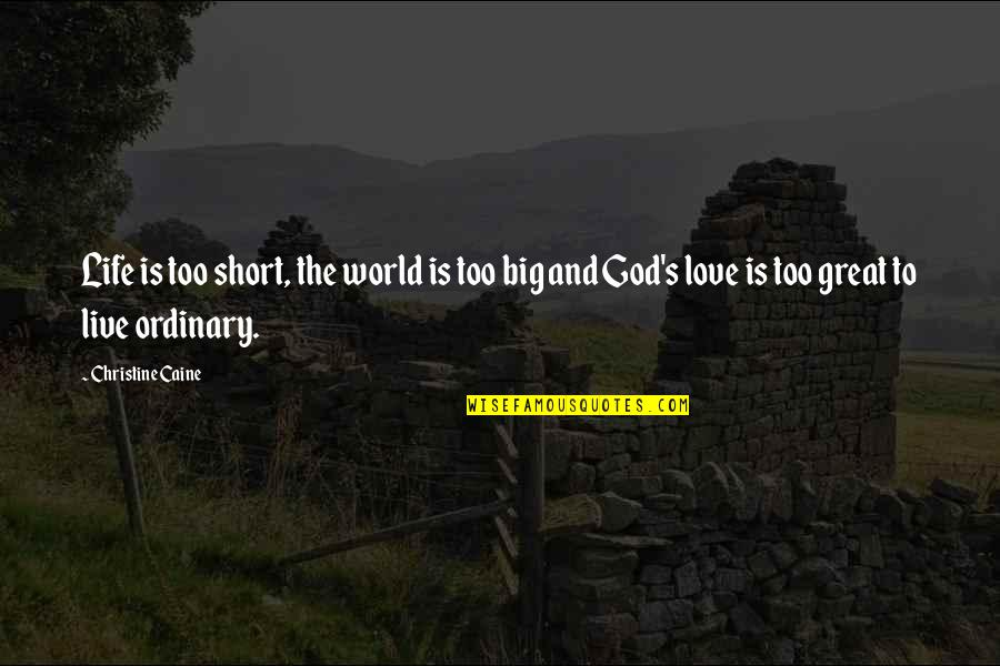 Life's Great Quotes By Christine Caine: Life is too short, the world is too
