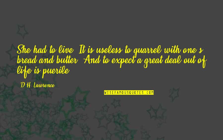 Life's Great Quotes By D.H. Lawrence: She had to live. It is useless to