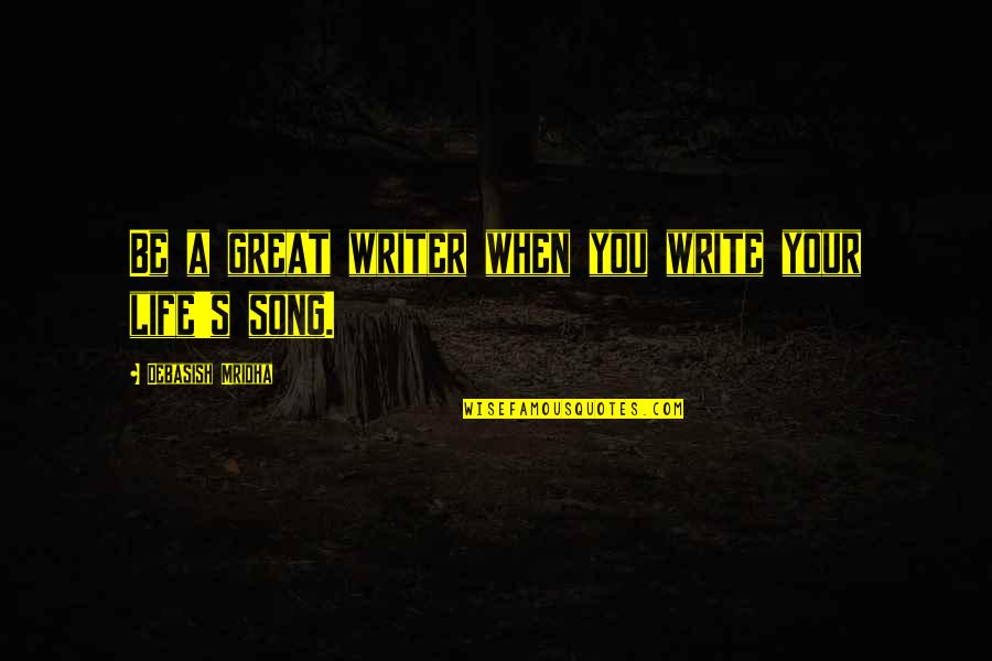 Life's Great Quotes By Debasish Mridha: Be a great writer when you write your