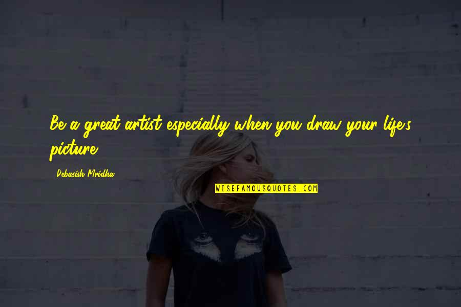 Life's Great Quotes By Debasish Mridha: Be a great artist especially when you draw