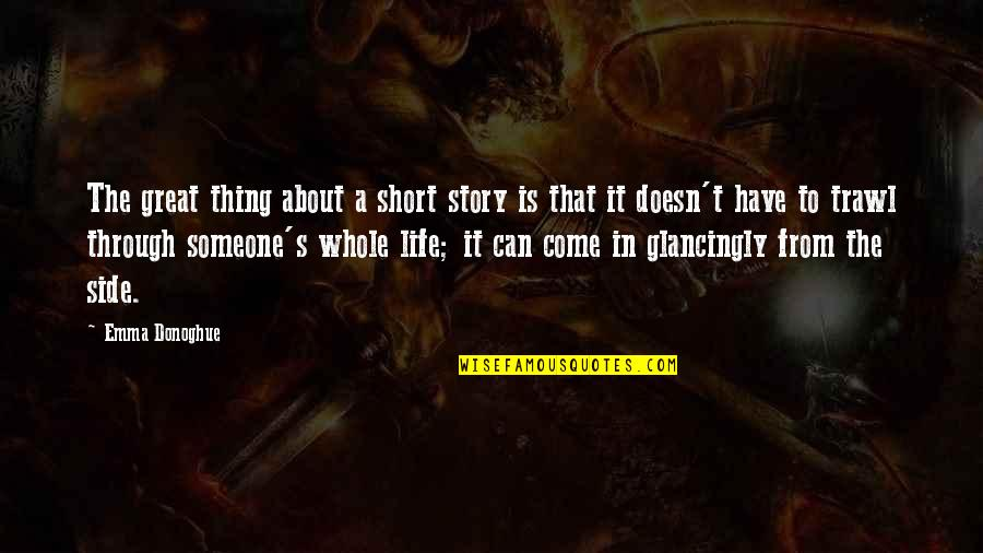 Life's Great Quotes By Emma Donoghue: The great thing about a short story is
