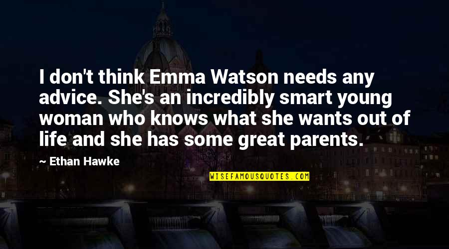 Life's Great Quotes By Ethan Hawke: I don't think Emma Watson needs any advice.