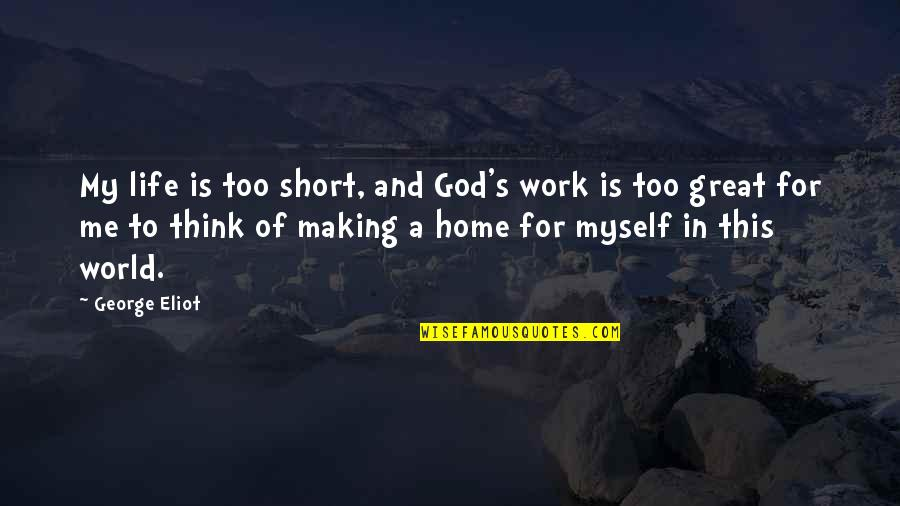 Life's Great Quotes By George Eliot: My life is too short, and God's work