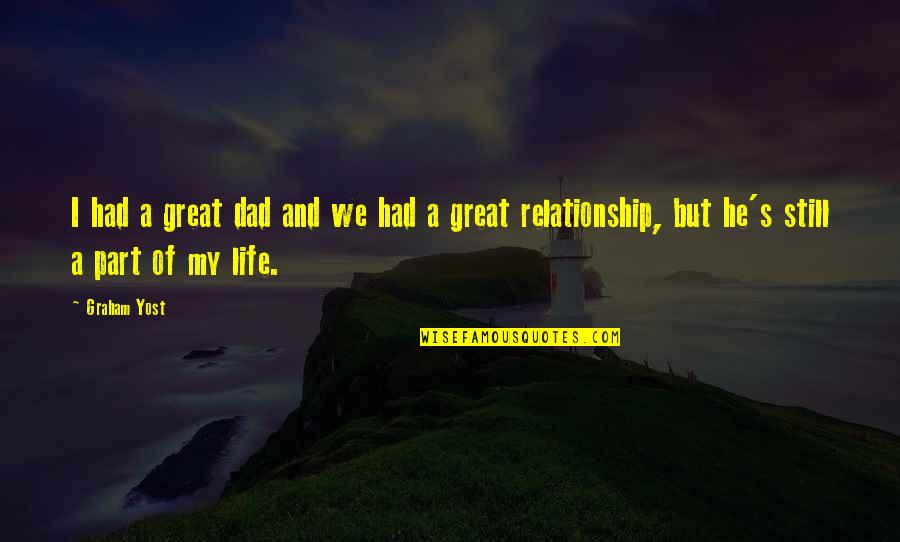Life's Great Quotes By Graham Yost: I had a great dad and we had