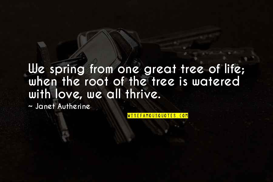 Life's Great Quotes By Janet Autherine: We spring from one great tree of life;