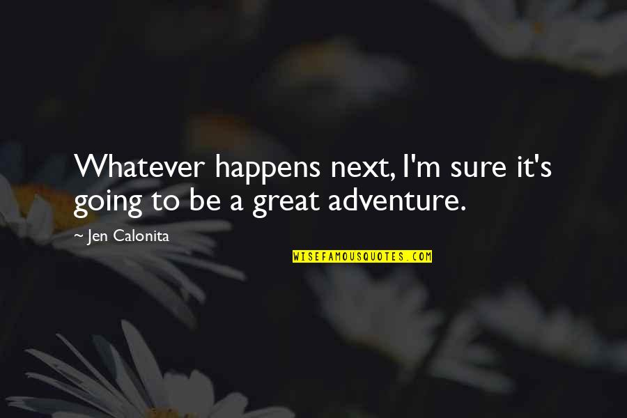 Life's Great Quotes By Jen Calonita: Whatever happens next, I'm sure it's going to