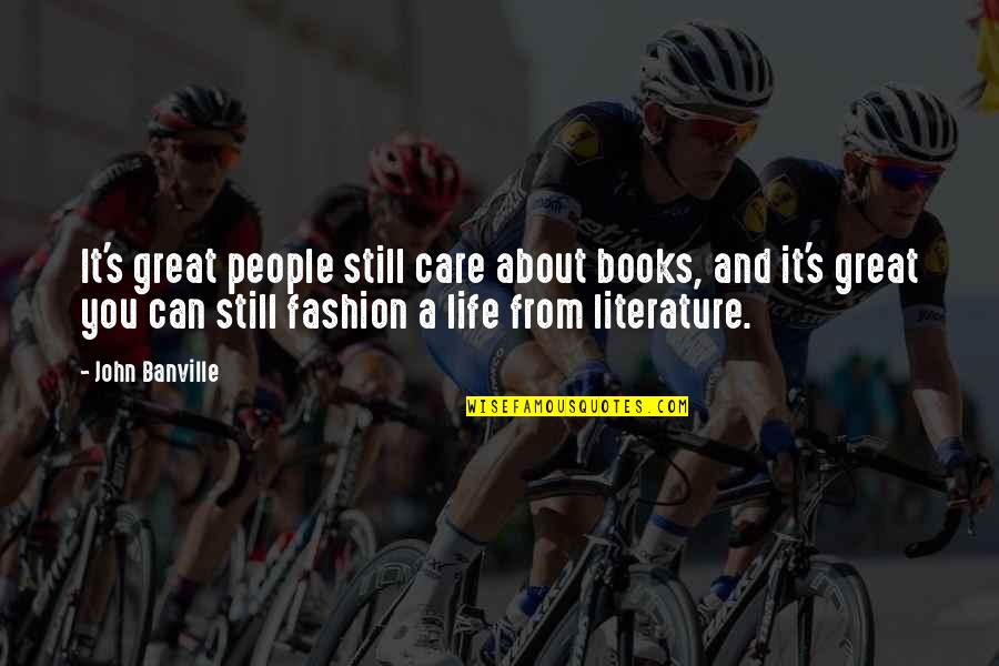 Life's Great Quotes By John Banville: It's great people still care about books, and