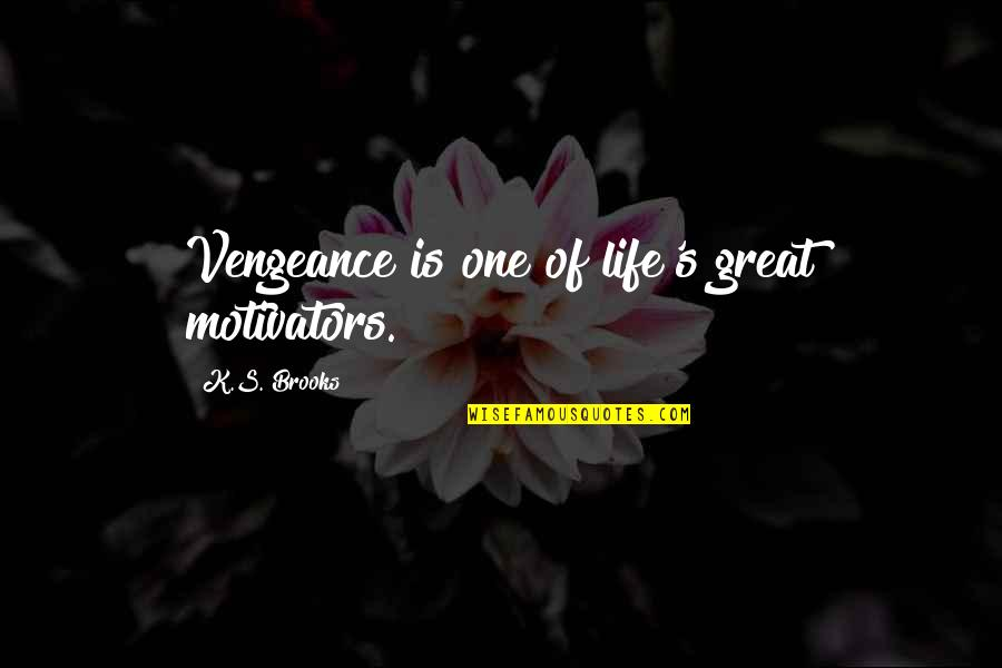 Life's Great Quotes By K.S. Brooks: Vengeance is one of life's great motivators.