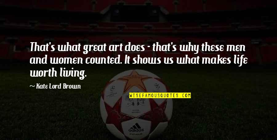 Life's Great Quotes By Kate Lord Brown: That's what great art does - that's why