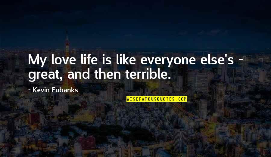 Life's Great Quotes By Kevin Eubanks: My love life is like everyone else's -