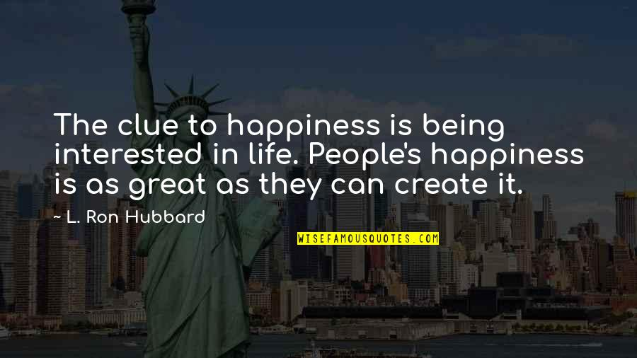 Life's Great Quotes By L. Ron Hubbard: The clue to happiness is being interested in