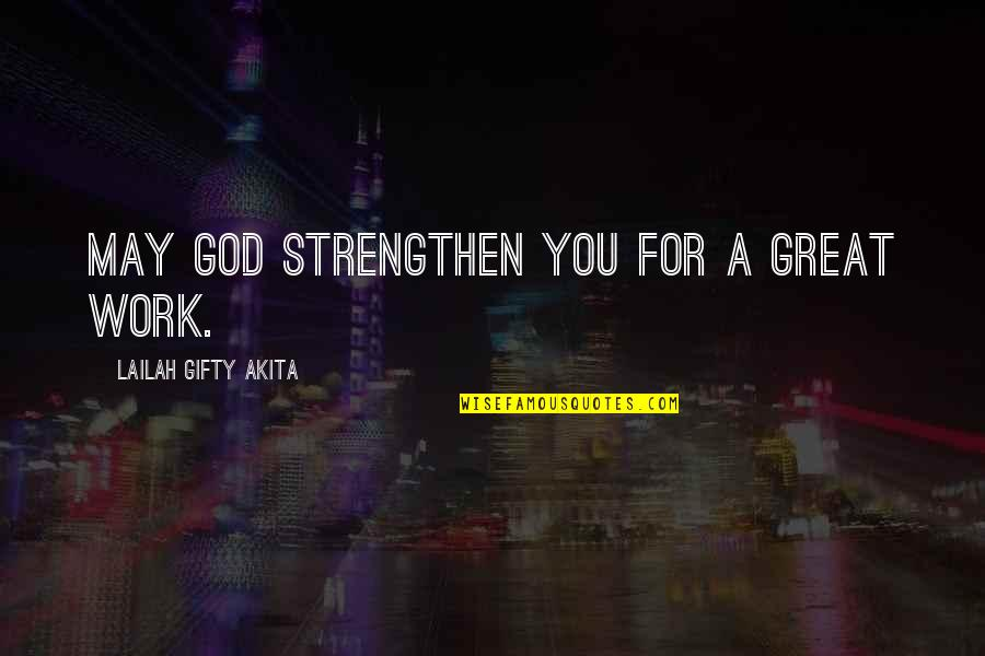 Life's Great Quotes By Lailah Gifty Akita: May God strengthen you for a great work.