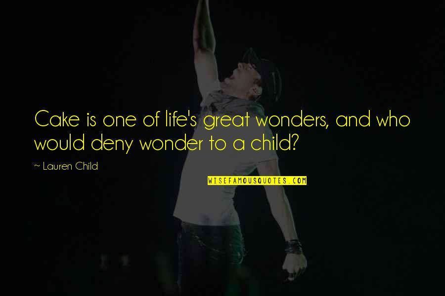 Life's Great Quotes By Lauren Child: Cake is one of life's great wonders, and
