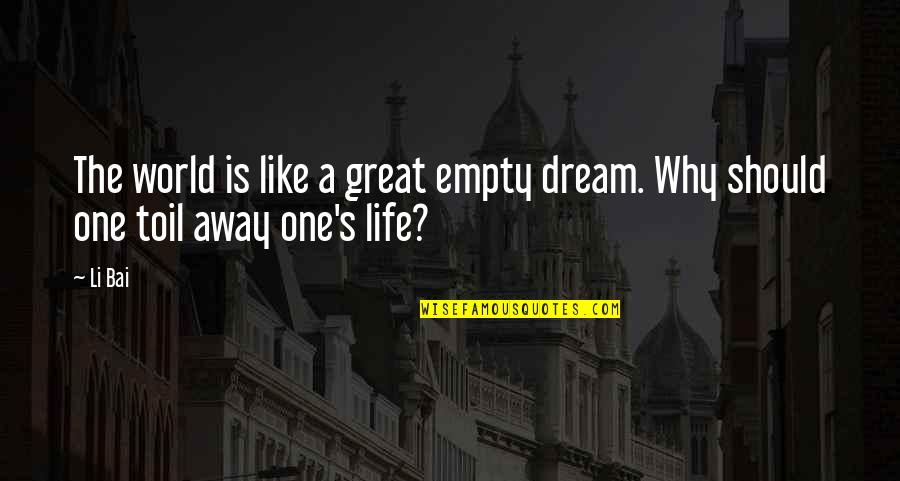 Life's Great Quotes By Li Bai: The world is like a great empty dream.