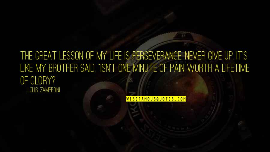 Life's Great Quotes By Louis Zamperini: The great lesson of my life is perseverance.