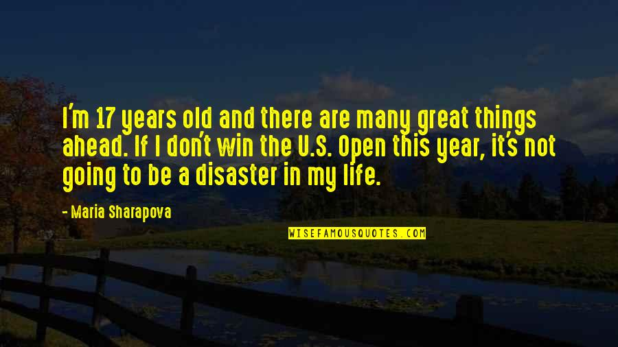 Life's Great Quotes By Maria Sharapova: I'm 17 years old and there are many