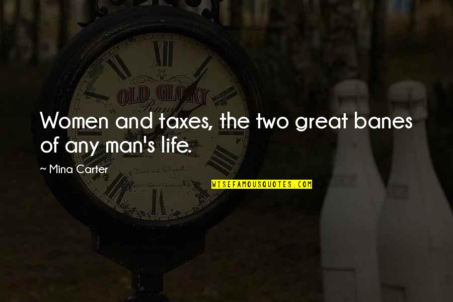 Life's Great Quotes By Mina Carter: Women and taxes, the two great banes of