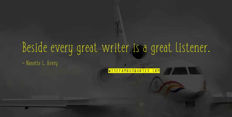 Life's Great Quotes By Nanette L. Avery: Beside every great writer is a great listener.