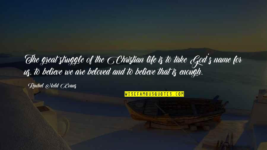 Life's Great Quotes By Rachel Held Evans: The great struggle of the Christian life is