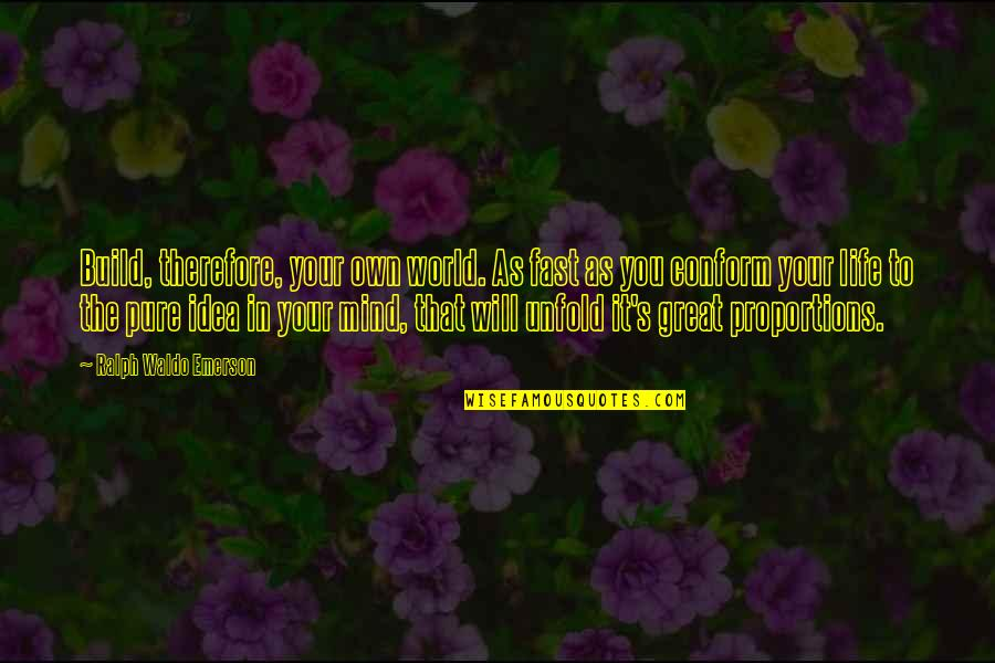 Life's Great Quotes By Ralph Waldo Emerson: Build, therefore, your own world. As fast as