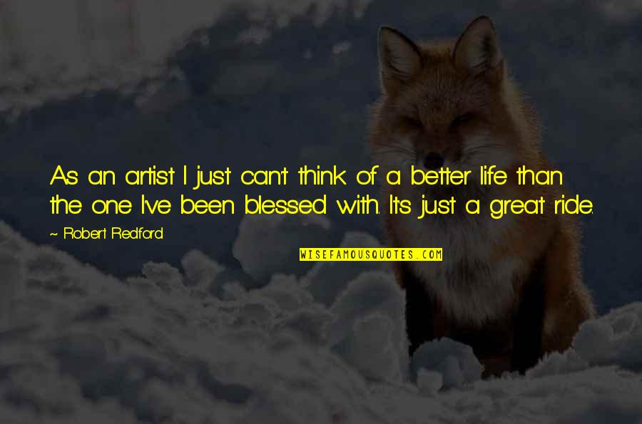 Life's Great Quotes By Robert Redford: As an artist I just can't think of