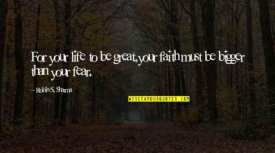 Life's Great Quotes By Robin S. Sharma: For your life to be great,your faith must