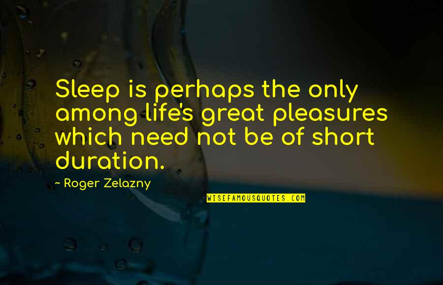 Life's Great Quotes By Roger Zelazny: Sleep is perhaps the only among life's great