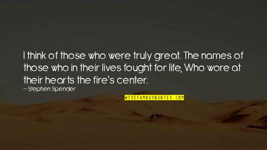 Life's Great Quotes By Stephen Spender: I think of those who were truly great.