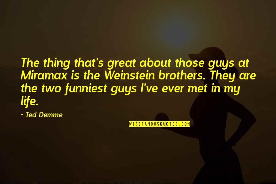 Life's Great Quotes By Ted Demme: The thing that's great about those guys at