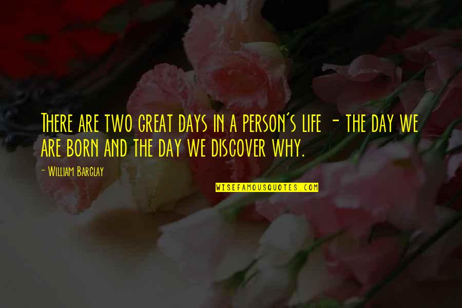 Life's Great Quotes By William Barclay: There are two great days in a person's